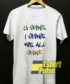U Shine I Shine shirt