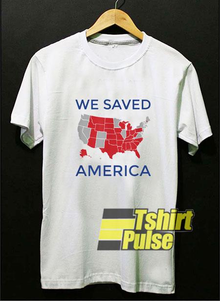 We Saved America shirt