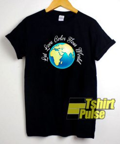 Let Love Color Your World shirt