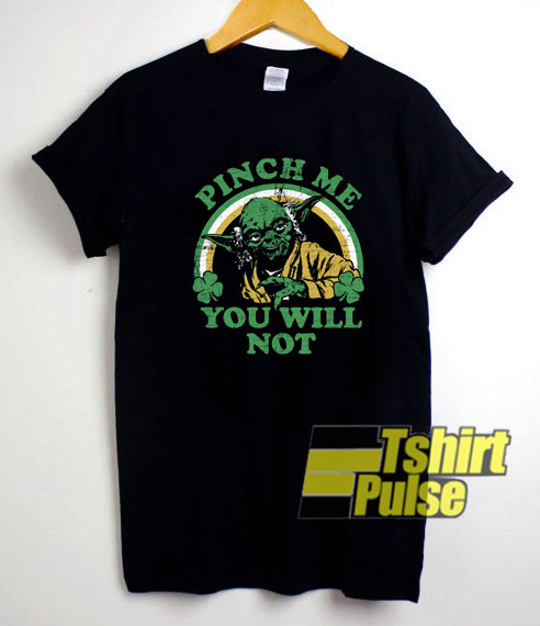 Pinch Me You Will Not shirt