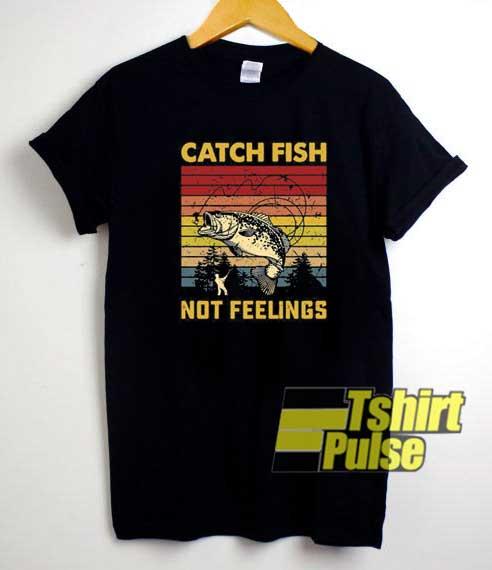 Catch Fish Not Feelings Retro shirt