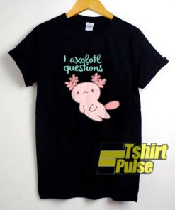 Chibi You Axolotl Questions shirt