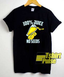Cute 100 Juice No Seeds shirt