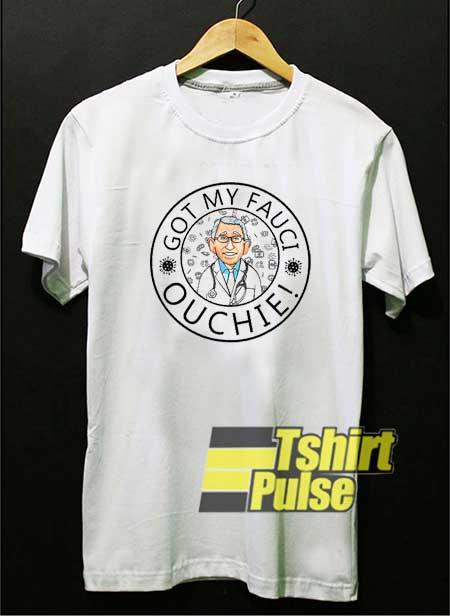 Got My Fauci Ouchie Parody shirt