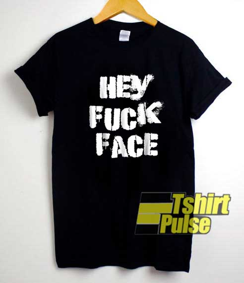 Hey Fuck Face Letter shirt