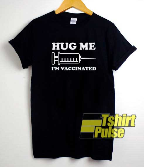 Hug Me Im Vaccinated Injection shirt