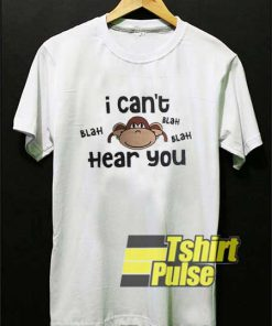 I Cant Hear You Blah Blah shirt