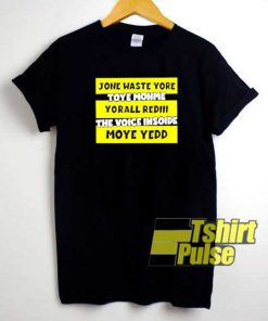 Jone Waste Motivational shirt