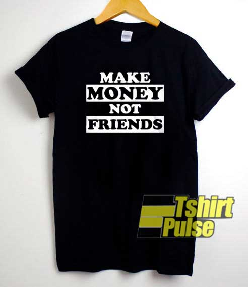Make Money Not Friends Rich shirt