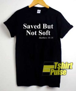 Saved But Not Soft Quotes shirt
