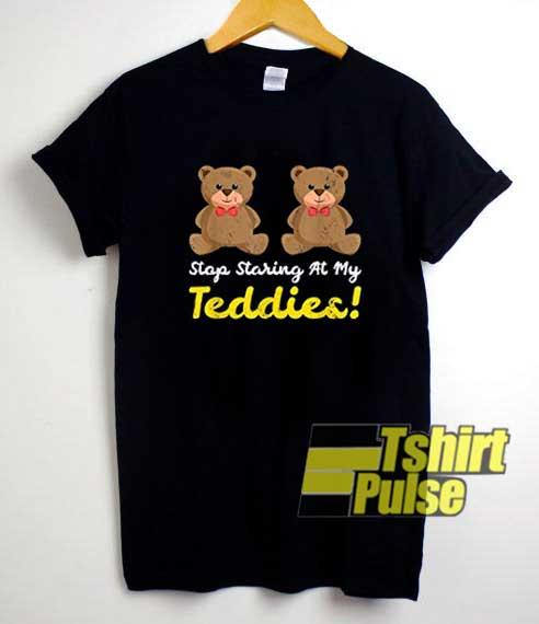 Stop Staring At My Teddies shirt