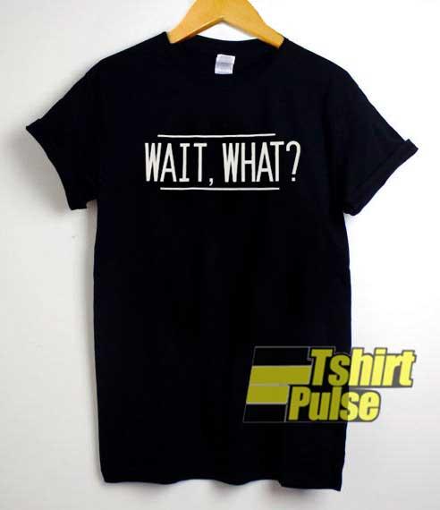 Wait What Linen Font shirt