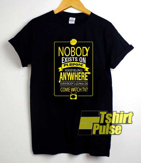 Nobody Exists On Purpose Quotes shirt