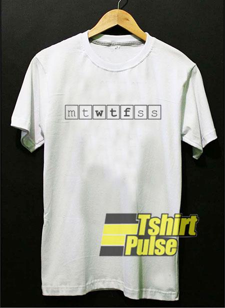 7 Days of Week Mtwtfss shirt