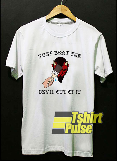 Beat The Devil Out of It shirt