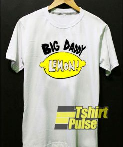 Big Daddy Lemon shirt