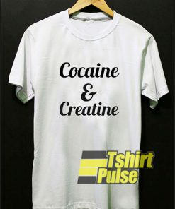 Cocaine And Creatine shirt