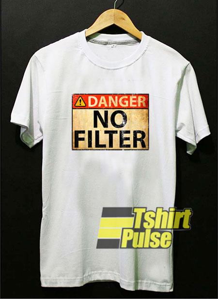 Danger No Filter shirt