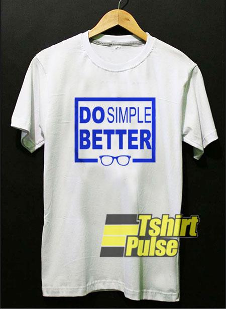 Do Simple Better shirt