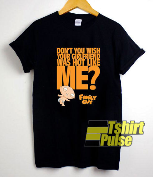Dont You Wish Your Girlfriend shirt