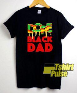 Dope Black Dad shirt