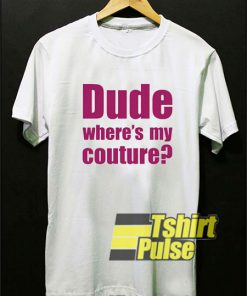 Dude Wheres My Couture shirt