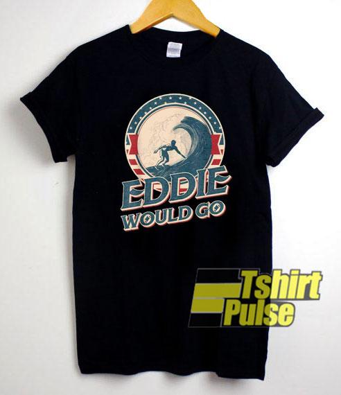 Eddie Would Go shirt