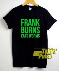 Frank Burns Eats Worms shirt