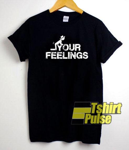 Fuck Your Feelings shirt