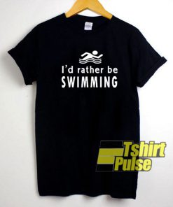 Id Rather Be Swimming shirt