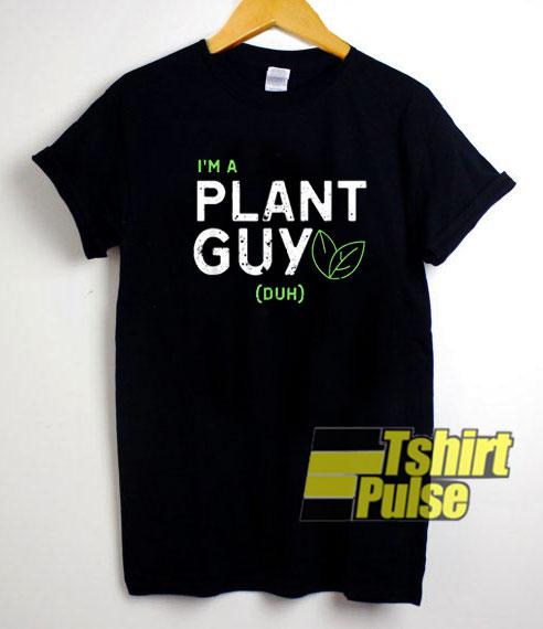 Im a Plant Guy Duh shirt