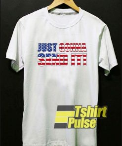 Just Gonna Send It America shirt