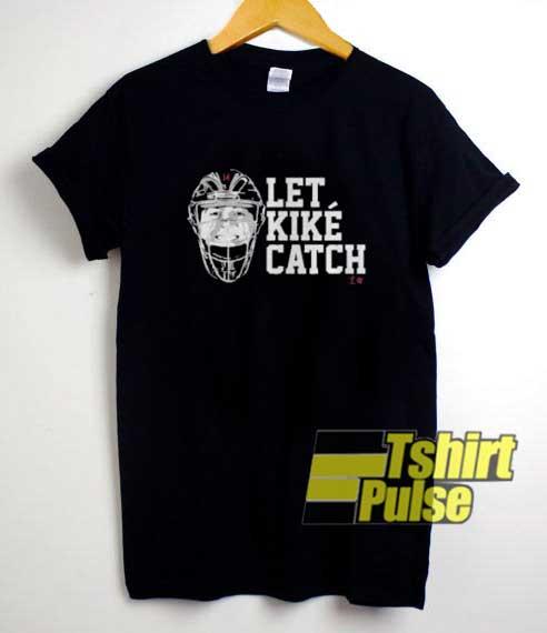 Let Kike Catch shirt
