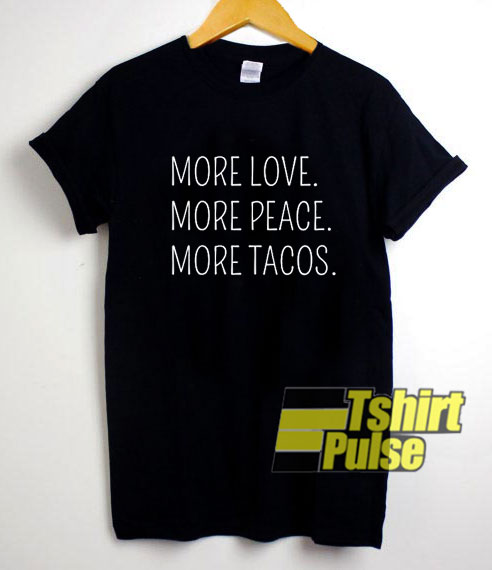 More Love Peace Tacos shirt
