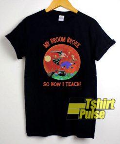 My Broom Broke shirt