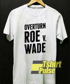 Overturn Roe V Wade shirt