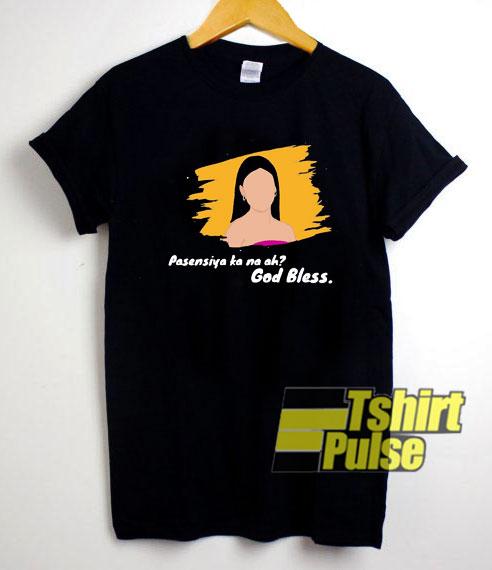 Pasensya Kana Ah God Bless shirt