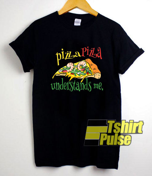 Pizza Understands Me shirt