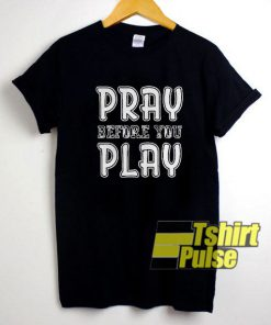 Pray Before You Play shirt