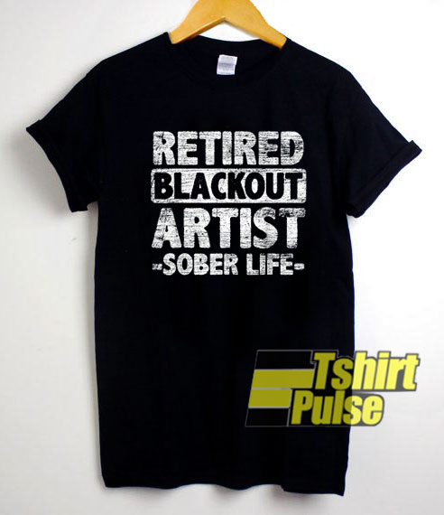 Retired Blackout Artist Sober Life shirt