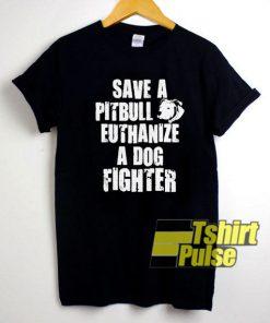 Save A Pitbull Euthanize shirt