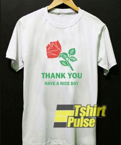 Thank You Have A Nice Day Rose shirt
