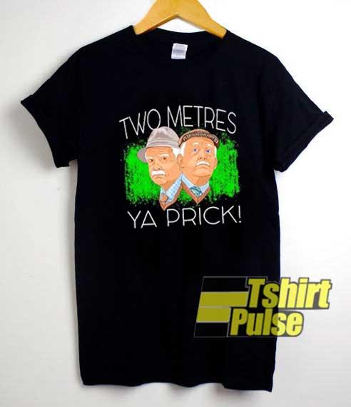Two Metres Ya Prick shirt