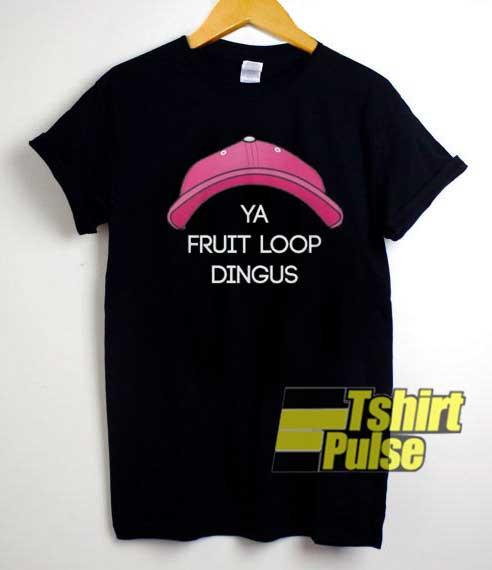 Ya Fruit Loop Dingus shirt