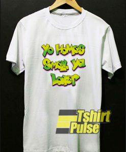 Yo Homes Smell Quote shirt