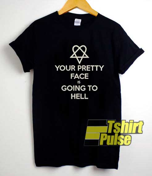 Your Pretty Face is Going To Hell shirt